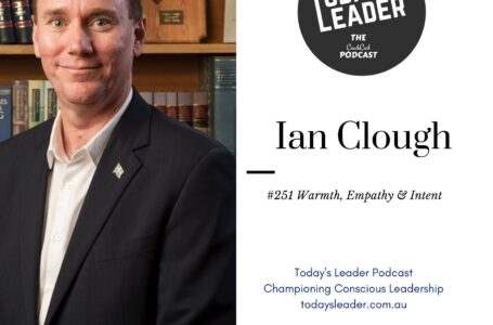 251 Ian Clough – Warmth, Empathy and Intent in Leadership