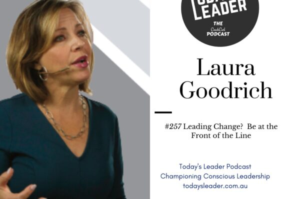 257 Laura Goodrich – Leading Change?  Be at the Front of the Line