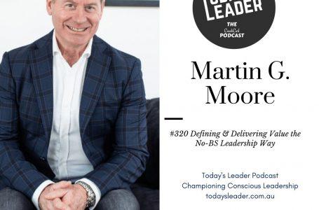 #320 Martin G Moore – Defining & Delivering Value The No BS Leadership Way