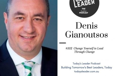 #332 Denis Gianoutsos Change Yourself to Lead Through Change
